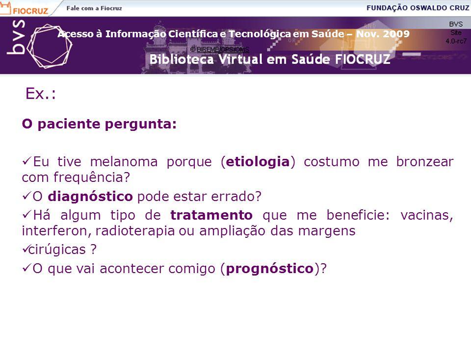 Acesso à Informação Científica e Tecnológica em Saúde – Nov. 2009 Ex.: O paciente pergunta: Eu tive melanoma porque (etiologia) costumo me bronzear co