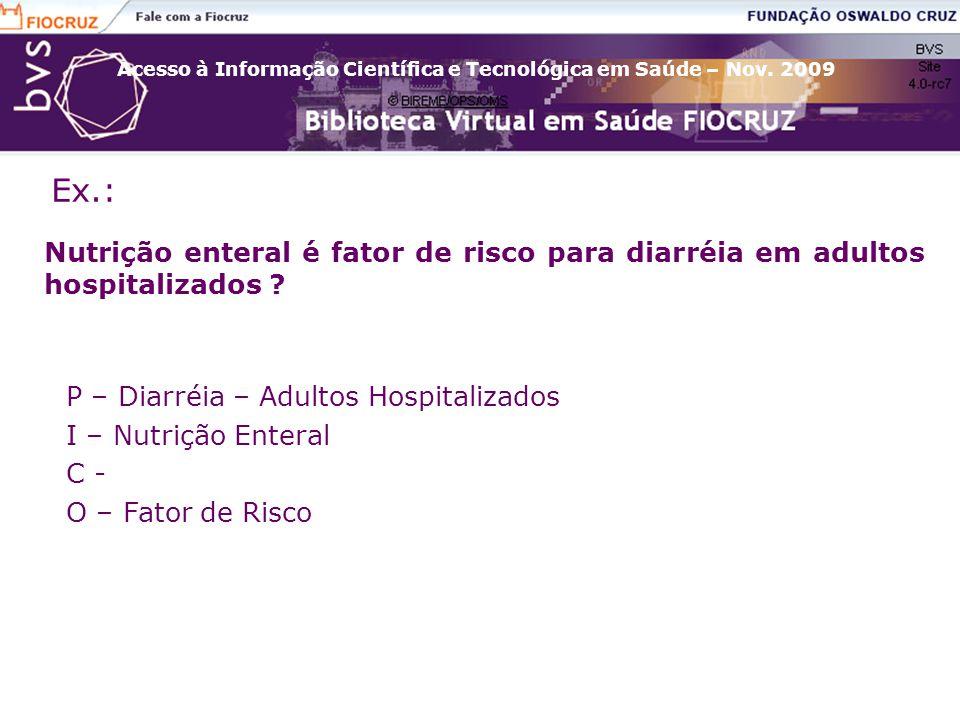 Acesso à Informação Científica e Tecnológica em Saúde – Nov. 2009 Nutrição enteral é fator de risco para diarréia em adultos hospitalizados ? P – Diar