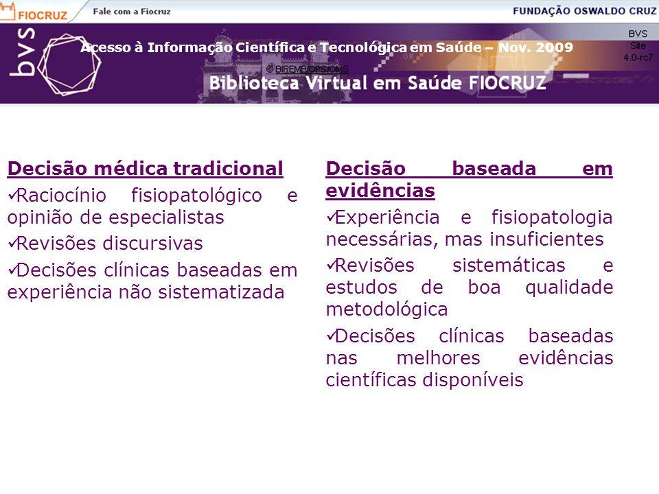 Acesso à Informação Científica e Tecnológica em Saúde – Nov. 2009 Decisão médica tradicional Raciocínio fisiopatológico e opinião de especialistas Rev