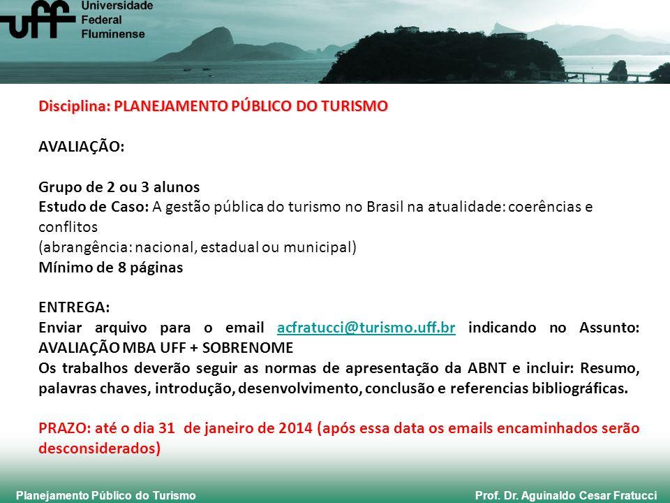 Planejamento Público do Turismo Prof. Dr. Aguinaldo Cesar Fratucci Disciplina: PLANEJAMENTO PÚBLICO DO TURISMO AVALIAÇÃO: Grupo de 2 ou 3 alunos Estud
