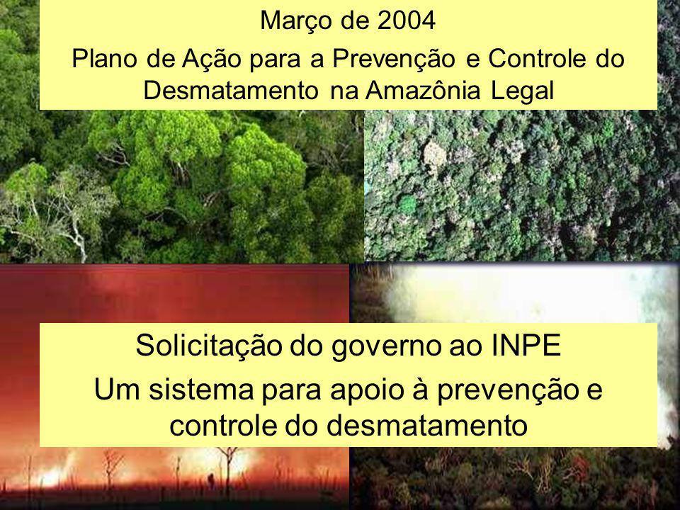 Março de 2004 Plano de Ação para a Prevenção e Controle do Desmatamento na Amazônia Legal Solicitação do governo ao INPE Um sistema para apoio à preve