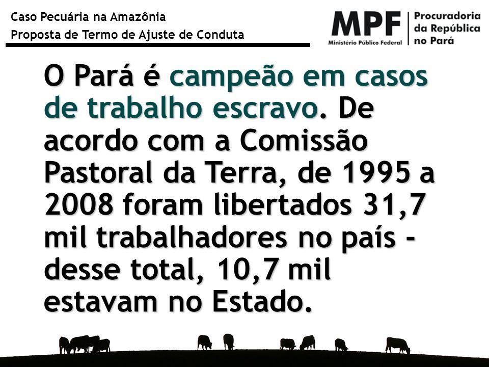 Caso Pecuária na Amazônia Proposta de Termo de Ajuste de Conduta O Pará é campeão em casos de trabalho escravo. De acordo com a Comissão Pastoral da T