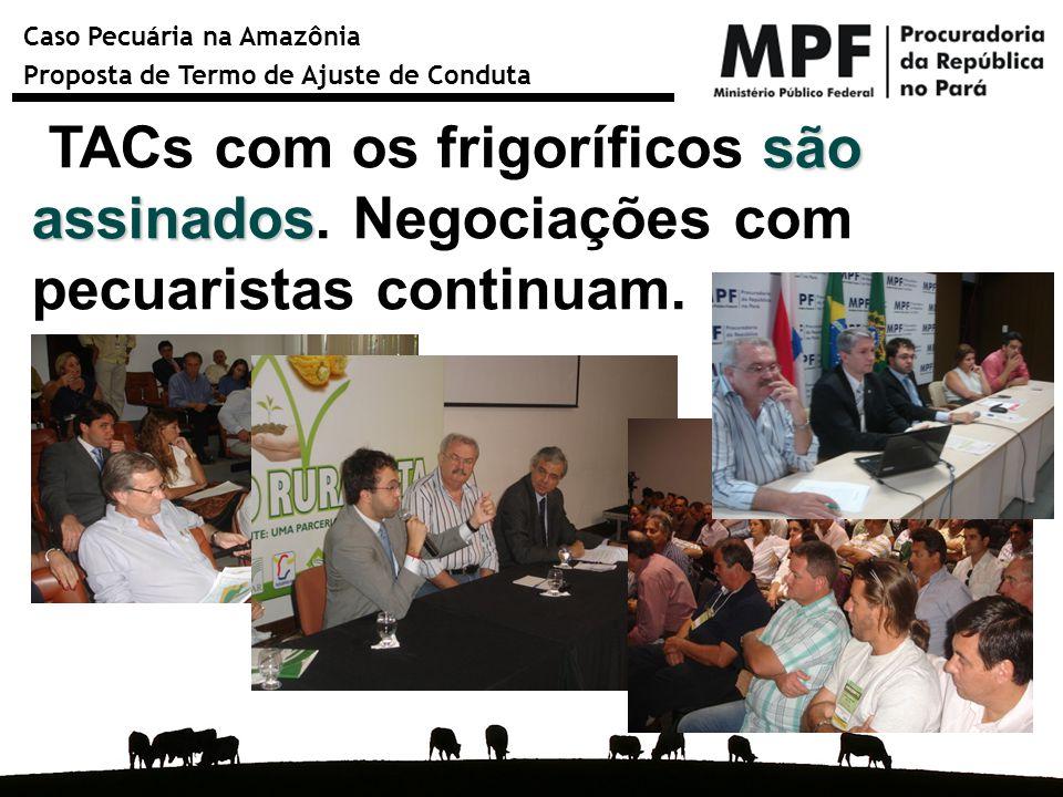 Caso Pecuária na Amazônia Proposta de Termo de Ajuste de Conduta são assinados TACs com os frigoríficos são assinados. Negociações com pecuaristas con