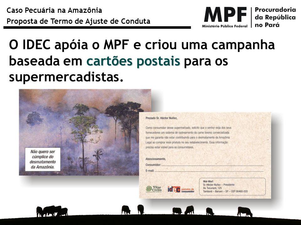 Caso Pecuária na Amazônia Proposta de Termo de Ajuste de Conduta cartões postais O IDEC apóia o MPF e criou uma campanha baseada em cartões postais pa