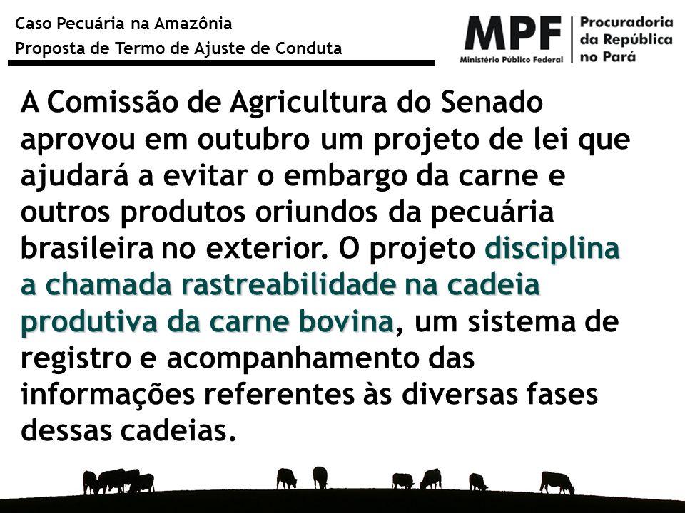 Caso Pecuária na Amazônia Proposta de Termo de Ajuste de Conduta disciplina a chamada rastreabilidade na cadeia produtiva da carne bovina A Comissão d