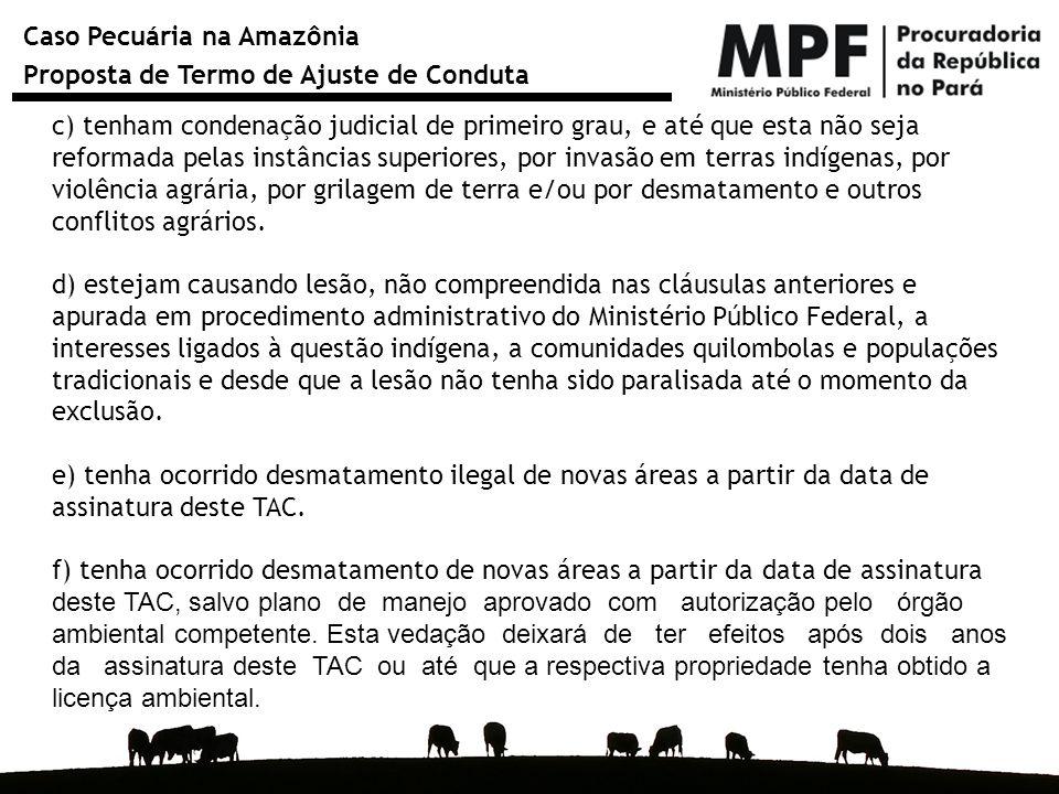 Caso Pecuária na Amazônia Proposta de Termo de Ajuste de Conduta c) tenham condenação judicial de primeiro grau, e até que esta não seja reformada pel