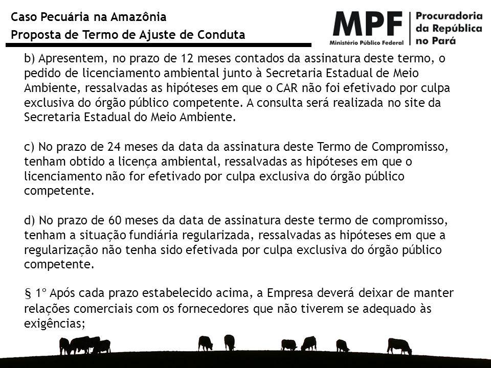 Caso Pecuária na Amazônia Proposta de Termo de Ajuste de Conduta b) Apresentem, no prazo de 12 meses contados da assinatura deste termo, o pedido de l