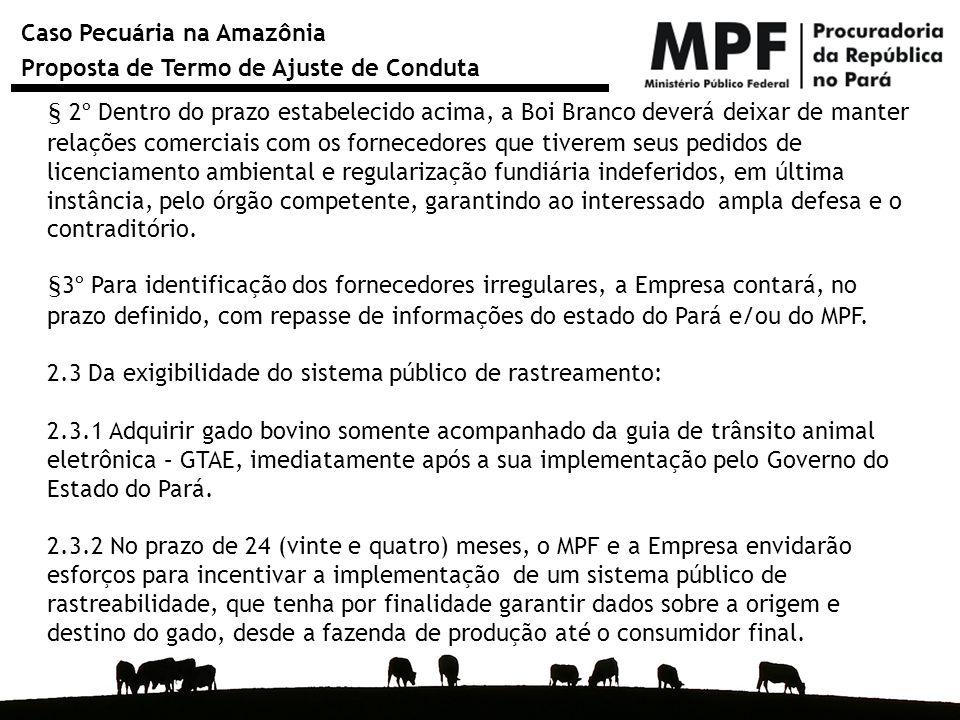 Caso Pecuária na Amazônia Proposta de Termo de Ajuste de Conduta § 2º Dentro do prazo estabelecido acima, a Boi Branco deverá deixar de manter relaçõe