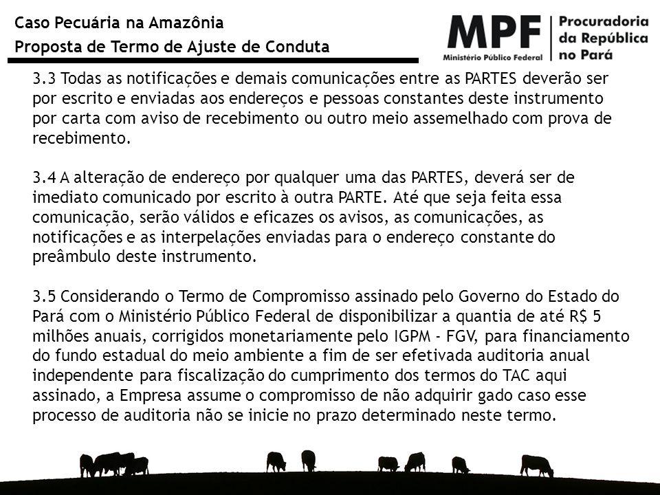 Caso Pecuária na Amazônia Proposta de Termo de Ajuste de Conduta 3.3 Todas as notificações e demais comunicações entre as PARTES deverão ser por escri