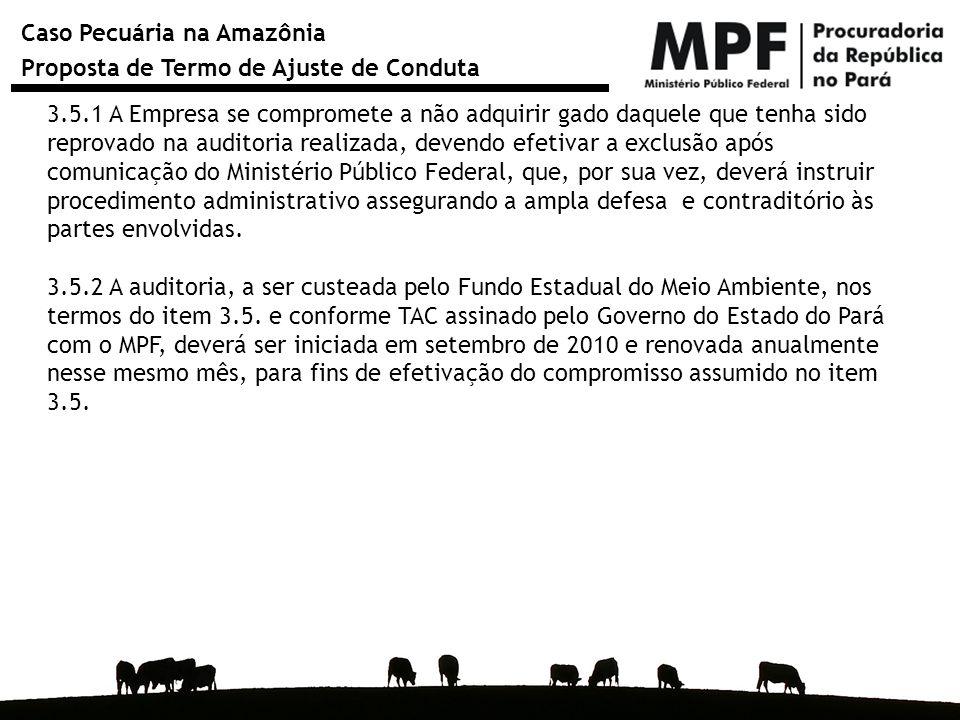 Caso Pecuária na Amazônia Proposta de Termo de Ajuste de Conduta 3.5.1 A Empresa se compromete a não adquirir gado daquele que tenha sido reprovado na
