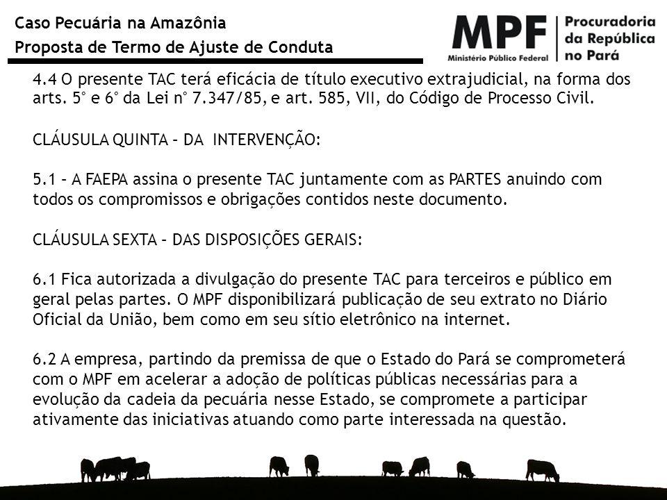 Caso Pecuária na Amazônia Proposta de Termo de Ajuste de Conduta 4.4 O presente TAC terá eficácia de título executivo extrajudicial, na forma dos arts