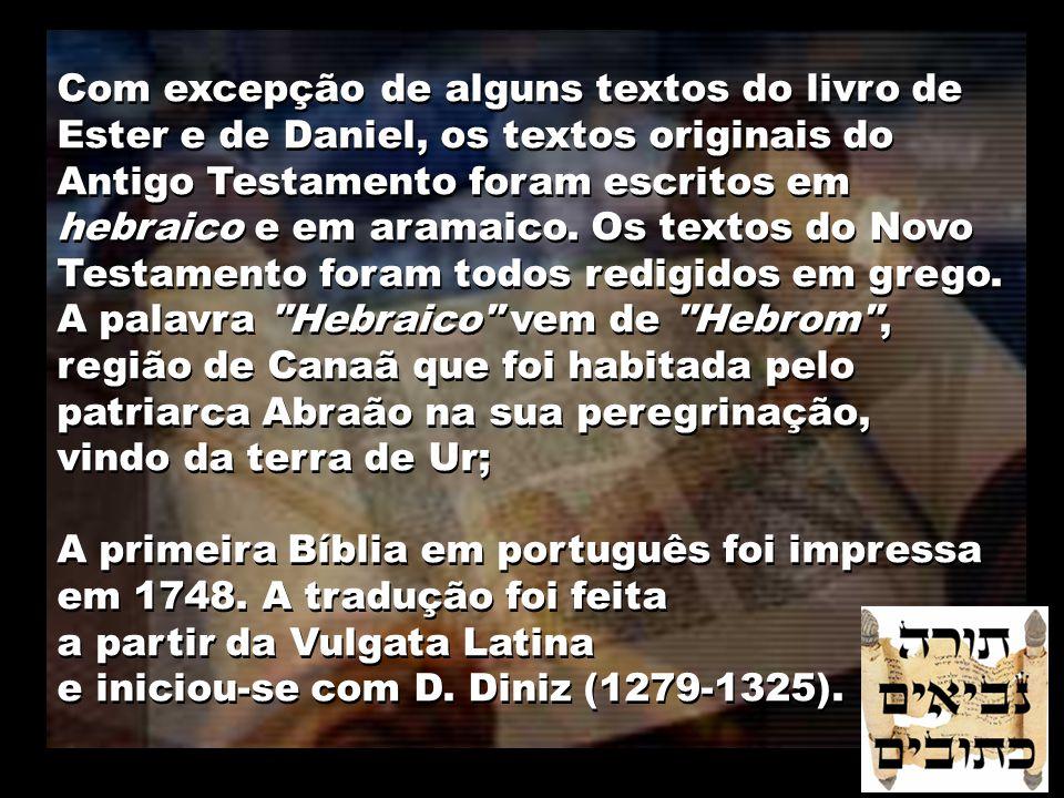 Com excepção de alguns textos do livro de Ester e de Daniel, os textos originais do Antigo Testamento foram escritos em hebraico e em aramaico. Os tex