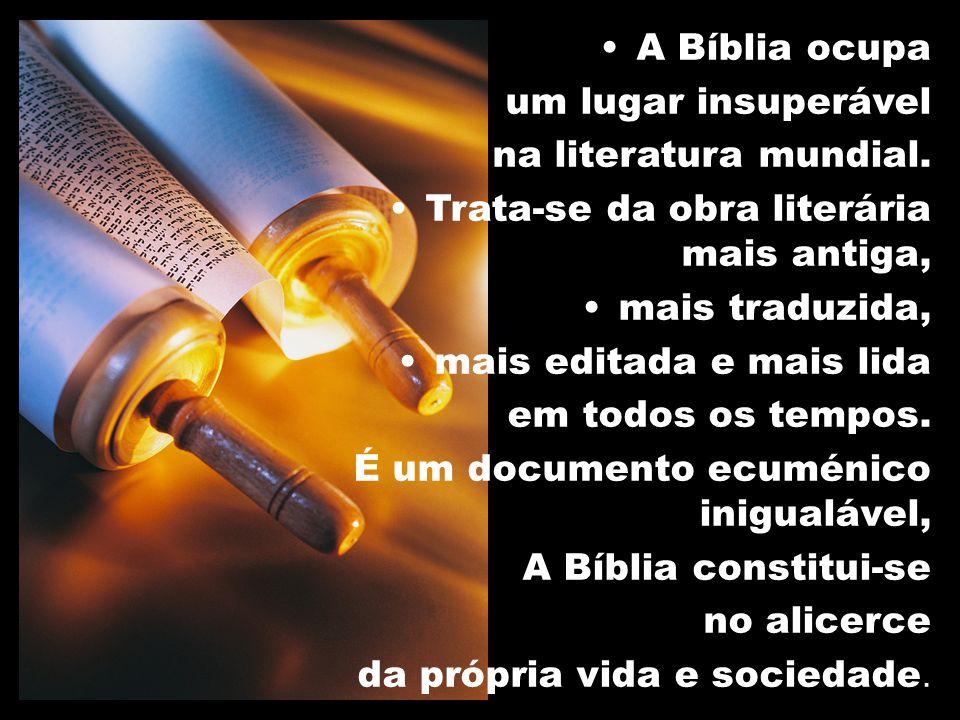 A Bíblia ocupa um lugar insuperável na literatura mundial. Trata-se da obra literária mais antiga, mais traduzida, mais editada e mais lida em todos o