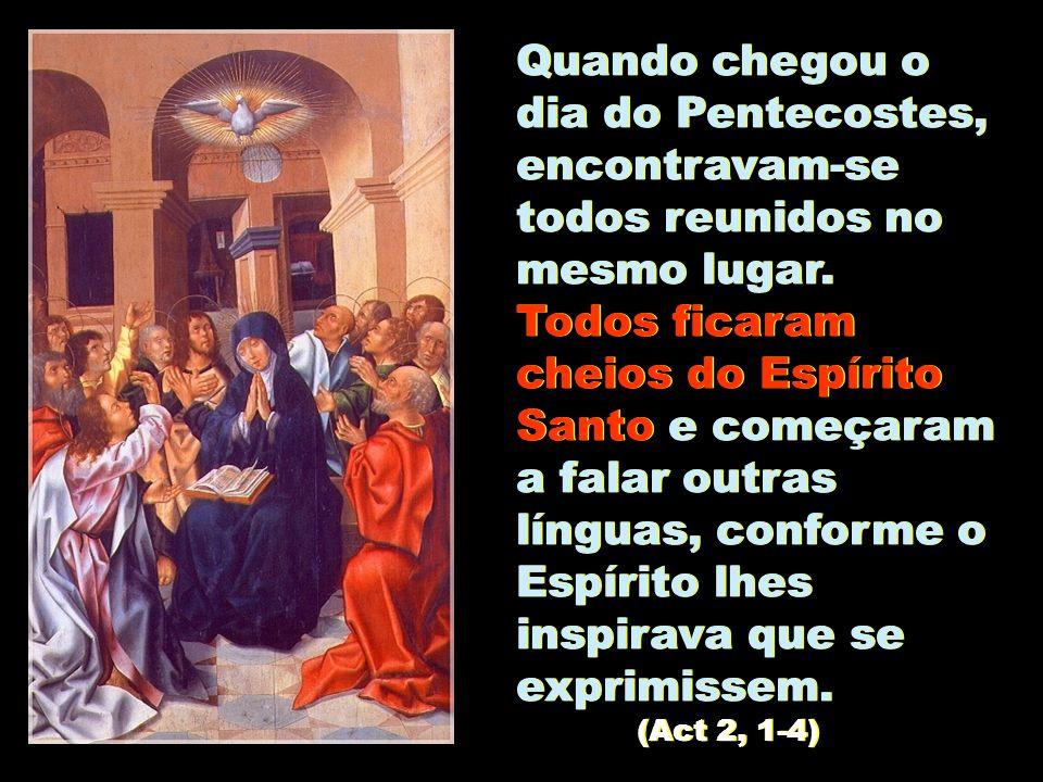 Quando chegou o dia do Pentecostes, encontravam-se todos reunidos no mesmo lugar. Todos ficaram cheios do Espírito Santo e começaram a falar outras lí