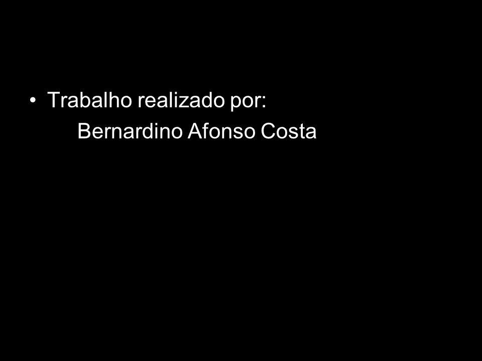 Trabalho realizado por: Bernardino Afonso Costa
