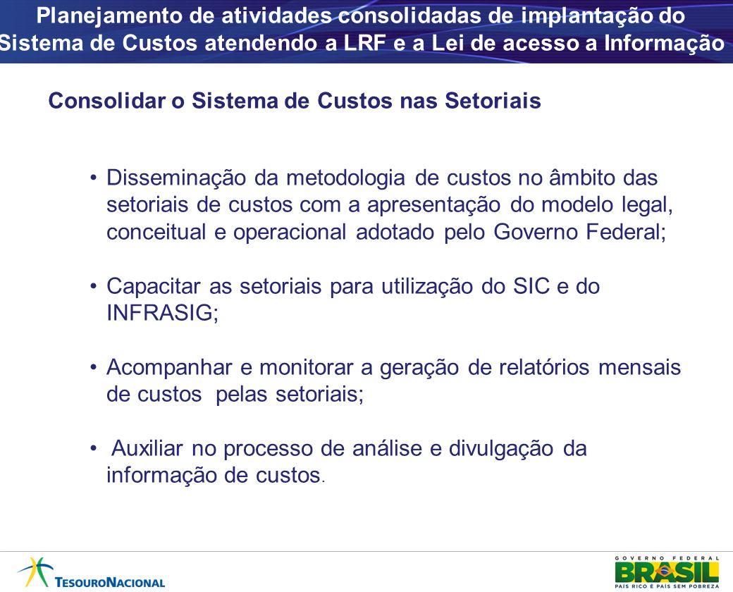 Planejamento de atividades consolidadas de implantação do Sistema de Custos atendendo a LRF e a Lei de acesso a Informação Consolidar o Sistema de Cus