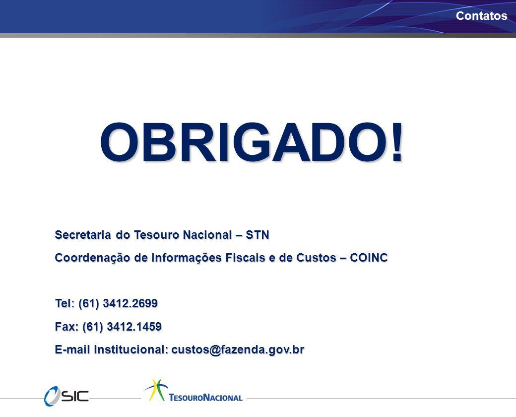 OBRIGADO! OBRIGADO! Secretaria do Tesouro Nacional – STN Coordenação de Informações Fiscais e de Custos – COINC Tel: (61) 3412.2699 Fax: (61) 3412.145