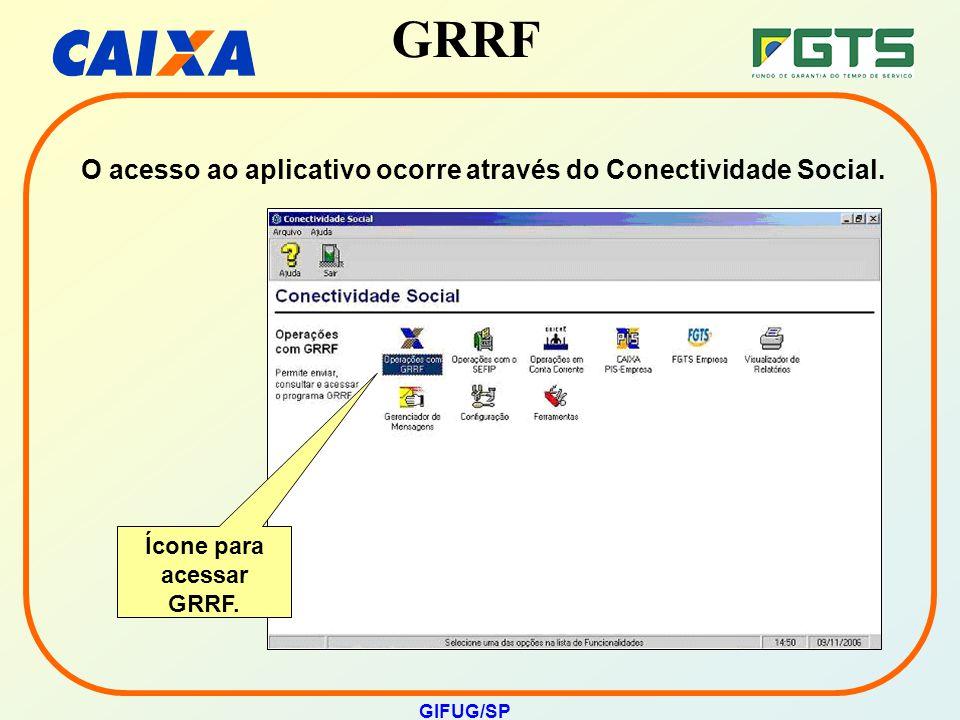 GRRF GIFUG/SP O acesso ao aplicativo ocorre através do Conectividade Social. Ícone para acessar GRRF.