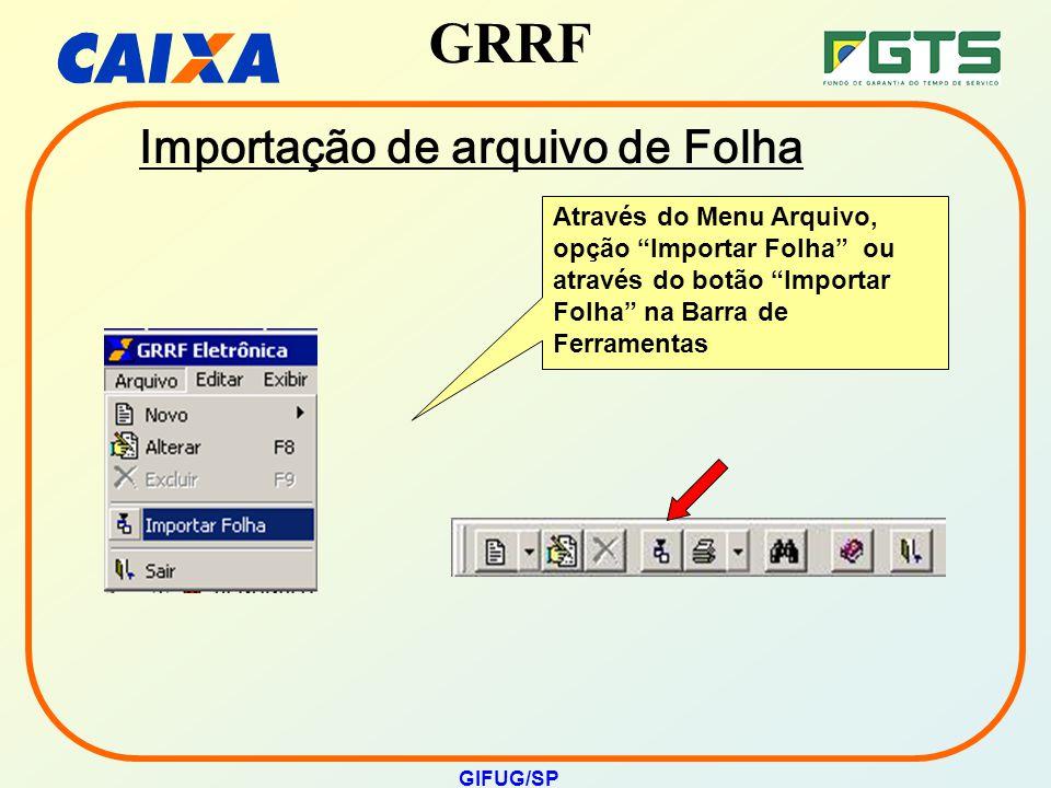 """GRRF GIFUG/SP Importação de arquivo de Folha Através do Menu Arquivo, opção """"Importar Folha"""" ou através do botão """"Importar Folha"""" na Barra de Ferramen"""