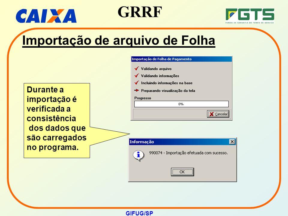 GRRF GIFUG/SP Importação de arquivo de Folha Durante a importação é verificada a consistência dos dados que são carregados no programa.
