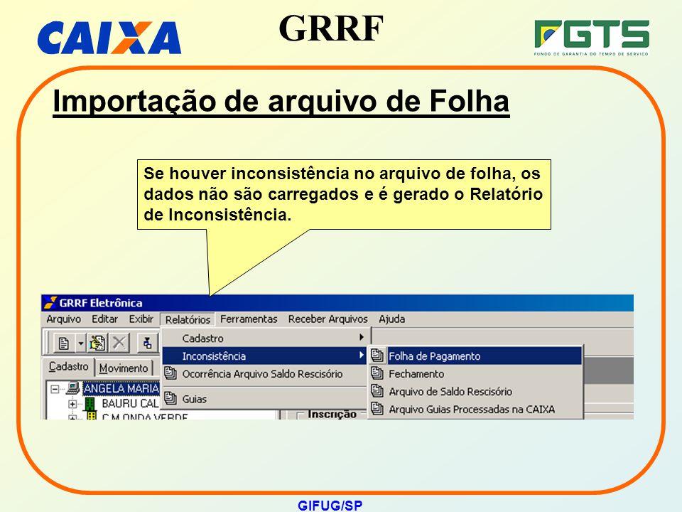 GRRF GIFUG/SP Importação de arquivo de Folha Se houver inconsistência no arquivo de folha, os dados não são carregados e é gerado o Relatório de Incon