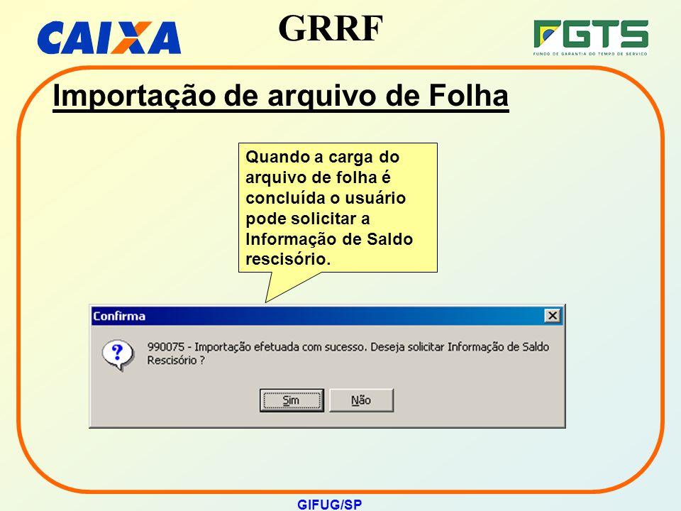 GRRF GIFUG/SP Importação de arquivo de Folha Quando a carga do arquivo de folha é concluída o usuário pode solicitar a Informação de Saldo rescisório.