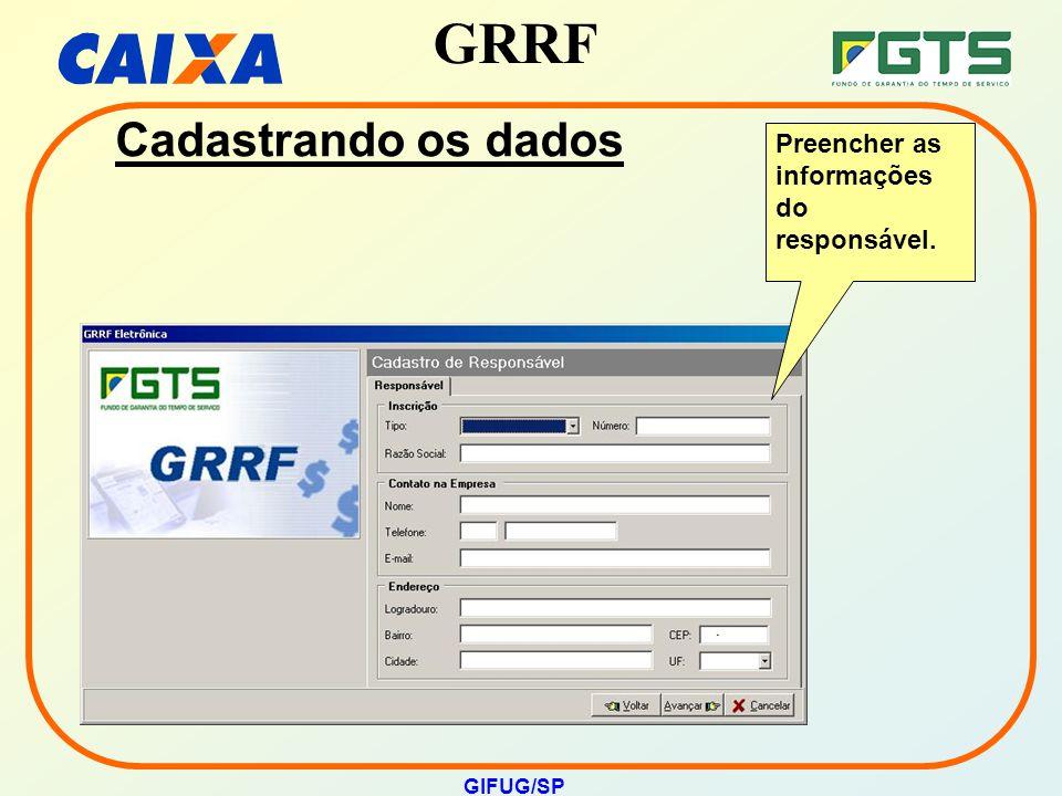 GRRF GIFUG/SP Cadastrando os dados Preencher as informações do responsável.