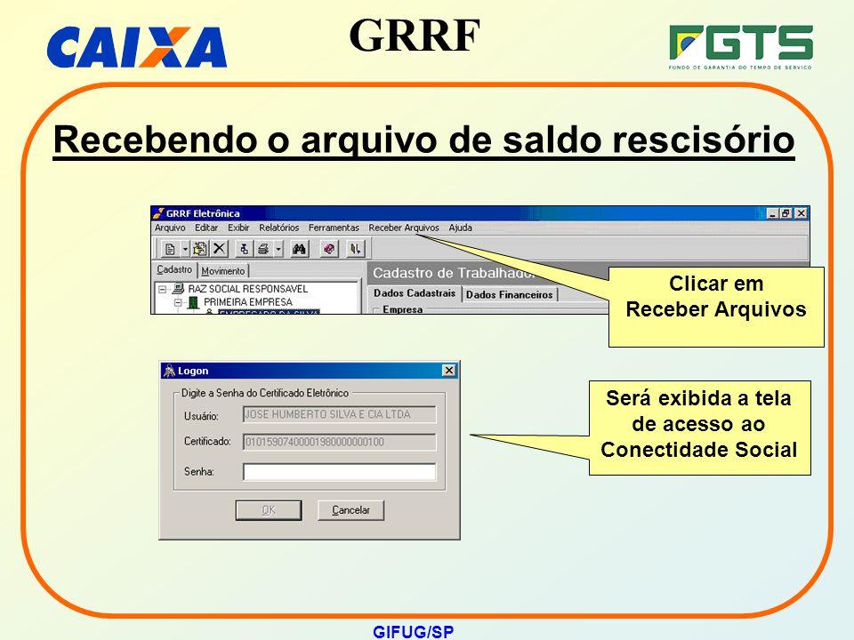 GRRF GIFUG/SP Recebendo o arquivo de saldo rescisório Clicar em Receber Arquivos Será exibida a tela de acesso ao Conectidade Social