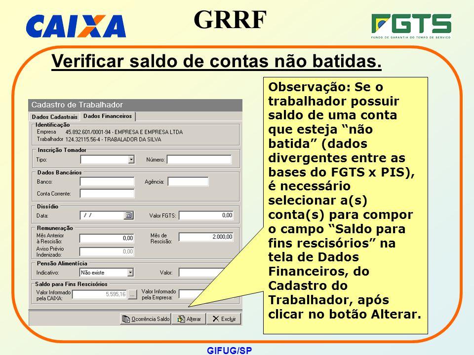 """GRRF GIFUG/SP Observação: Se o trabalhador possuir saldo de uma conta que esteja """"não batida"""" (dados divergentes entre as bases do FGTS x PIS), é nece"""