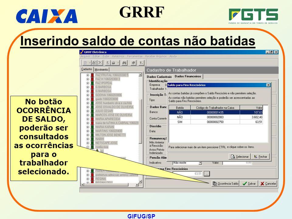 GRRF GIFUG/SP No botão OCORRÊNCIA DE SALDO, poderão ser consultados as ocorrências para o trabalhador selecionado. Inserindo saldo de contas não batid