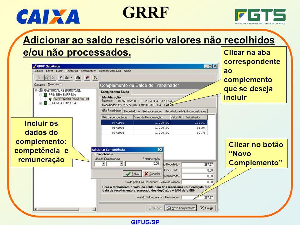 """GRRF GIFUG/SP Clicar na aba correspondente ao complemento que se deseja incluir Clicar no botão """"Novo Complemento"""" Adicionar ao saldo rescisório valor"""