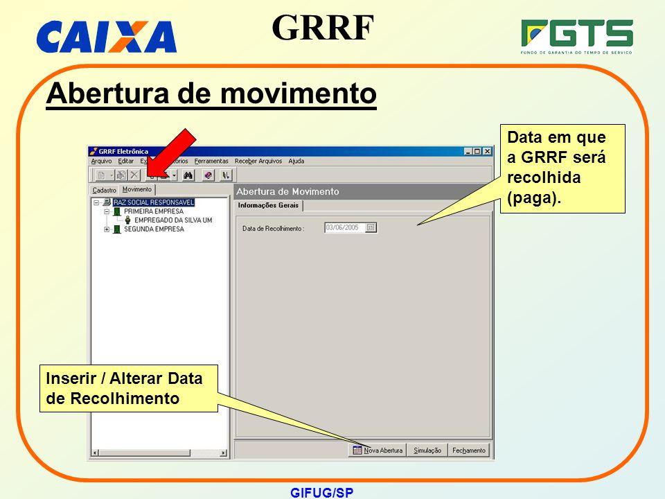 GRRF GIFUG/SP Data em que a GRRF será recolhida (paga). Inserir / Alterar Data de Recolhimento Abertura de movimento