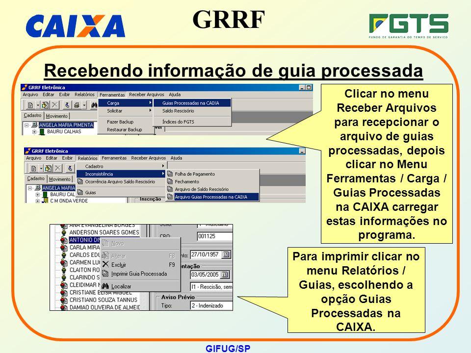 GRRF GIFUG/SP Recebendo informação de guia processada Clicar no menu Receber Arquivos para recepcionar o arquivo de guias processadas, depois clicar n