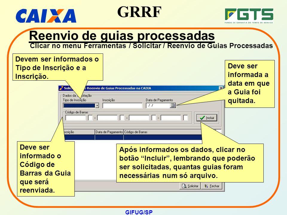 GRRF GIFUG/SP Devem ser informados o Tipo de Inscrição e a Inscrição. Deve ser informada a data em que a Guia foi quitada. Deve ser informado o Código