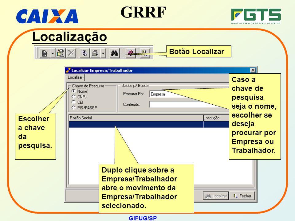GRRF GIFUG/SP Botão Localizar Caso a chave de pesquisa seja o nome, escolher se deseja procurar por Empresa ou Trabalhador. Escolher a chave da pesqui