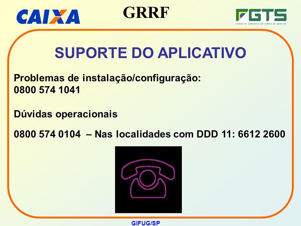 GRRF GIFUG/SP SUPORTE DO APLICATIVO Problemas de instalação/configuração: 0800 574 1041 Dúvidas operacionais 0800 574 0104 – Nas localidades com DDD 1