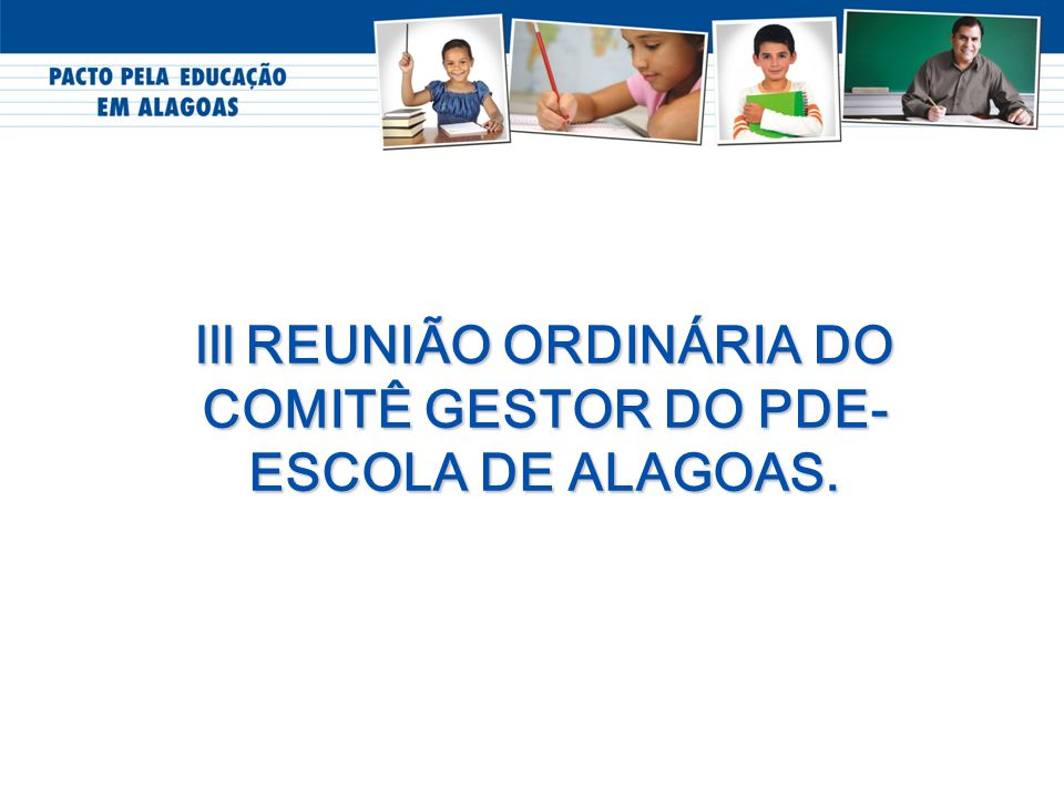 lll REUNIÃO ORDINÁRIA DO COMITÊ GESTOR DO PDE- ESCOLA DE ALAGOAS.