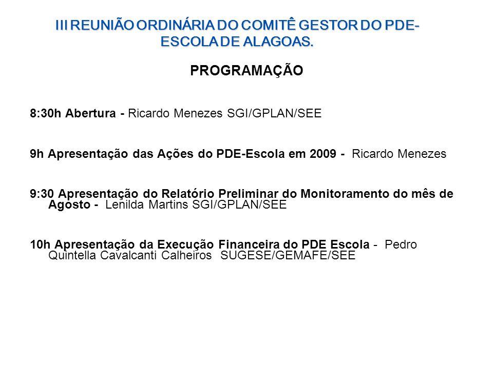 PROGRAMAÇÃO 8:30h Abertura - Ricardo Menezes SGI/GPLAN/SEE 9h Apresentação das Ações do PDE-Escola em 2009 - Ricardo Menezes 9:30 Apresentação do Rela