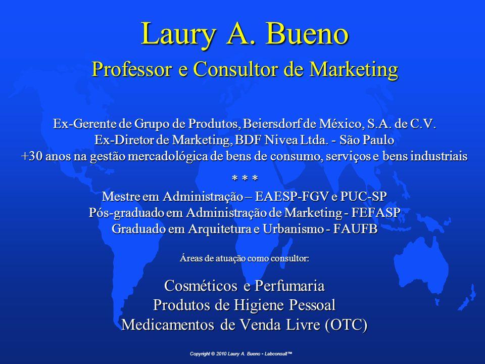 Laury A. Bueno Professor e Consultor de Marketing Ex-Gerente de Grupo de Produtos, Beiersdorf de México, S.A. de C.V. Ex-Diretor de Marketing, BDF Niv