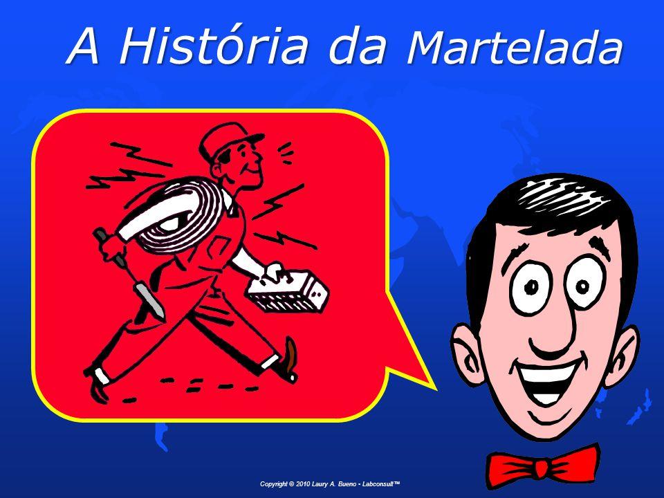 A História da Martelada Copyright © 2010 Laury A. Bueno Labconsult™