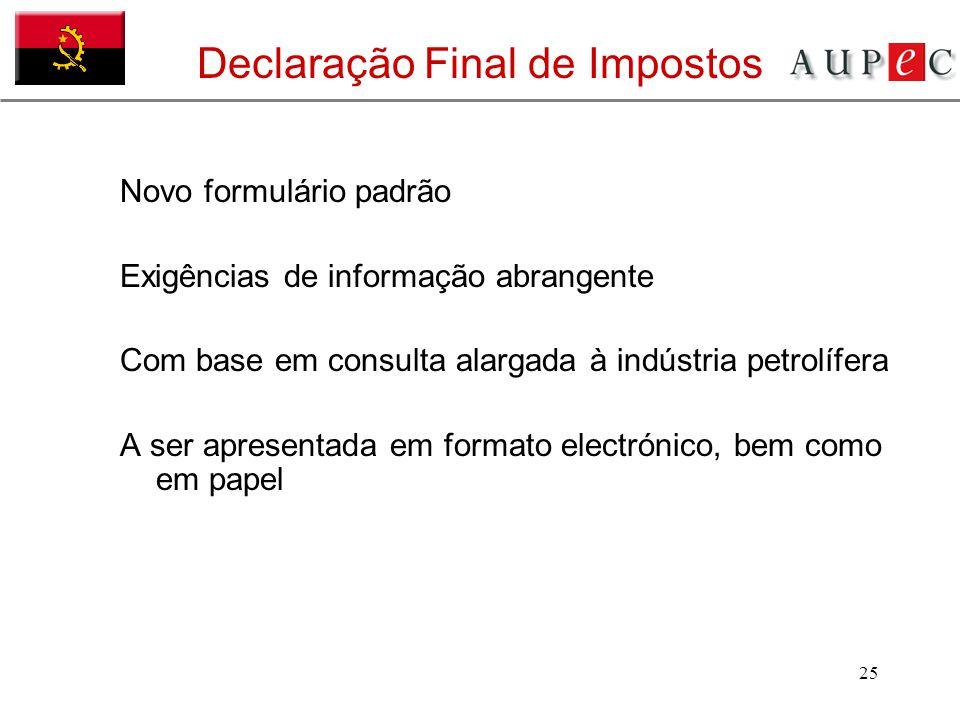 25 Declaração Final de Impostos Novo formulário padrão Exigências de informação abrangente Com base em consulta alargada à indústria petrolífera A ser