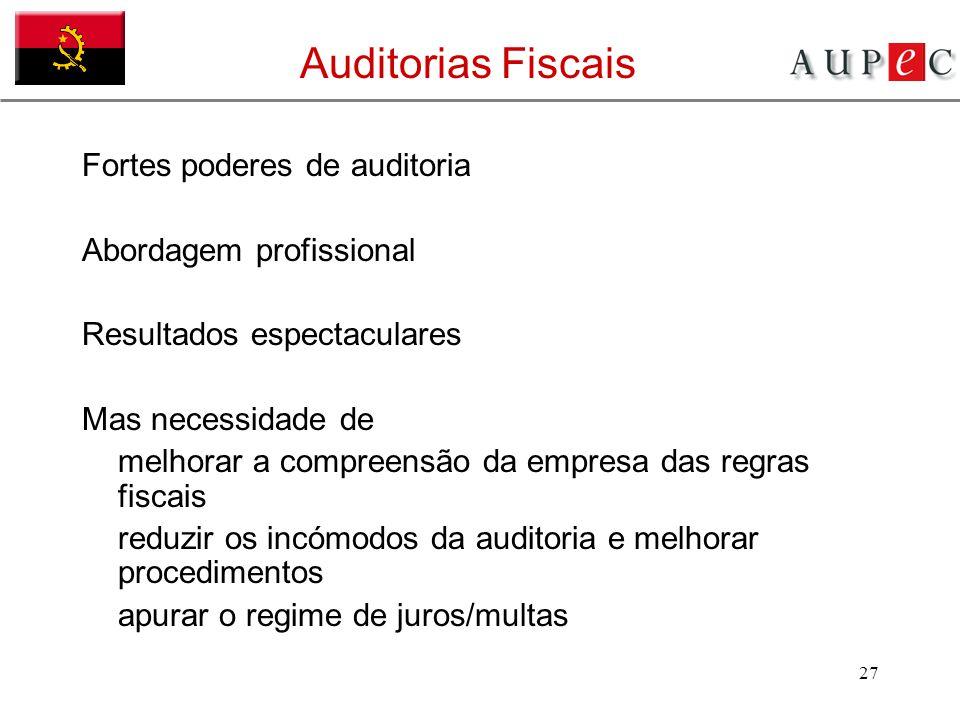 27 Auditorias Fiscais Fortes poderes de auditoria Abordagem profissional Resultados espectaculares Mas necessidade de melhorar a compreensão da empres