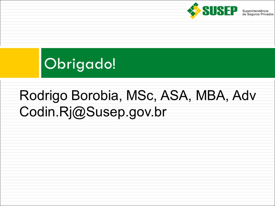 Obrigado! Rodrigo Borobia, MSc, ASA, MBA, Adv Codin.Rj@Susep.gov.br
