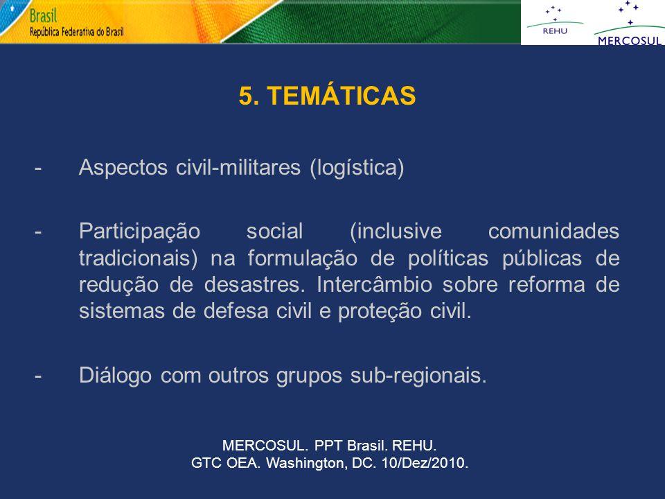 5. TEMÁTICAS -Aspectos civil-militares (logística) -Participação social (inclusive comunidades tradicionais) na formulação de políticas públicas de re