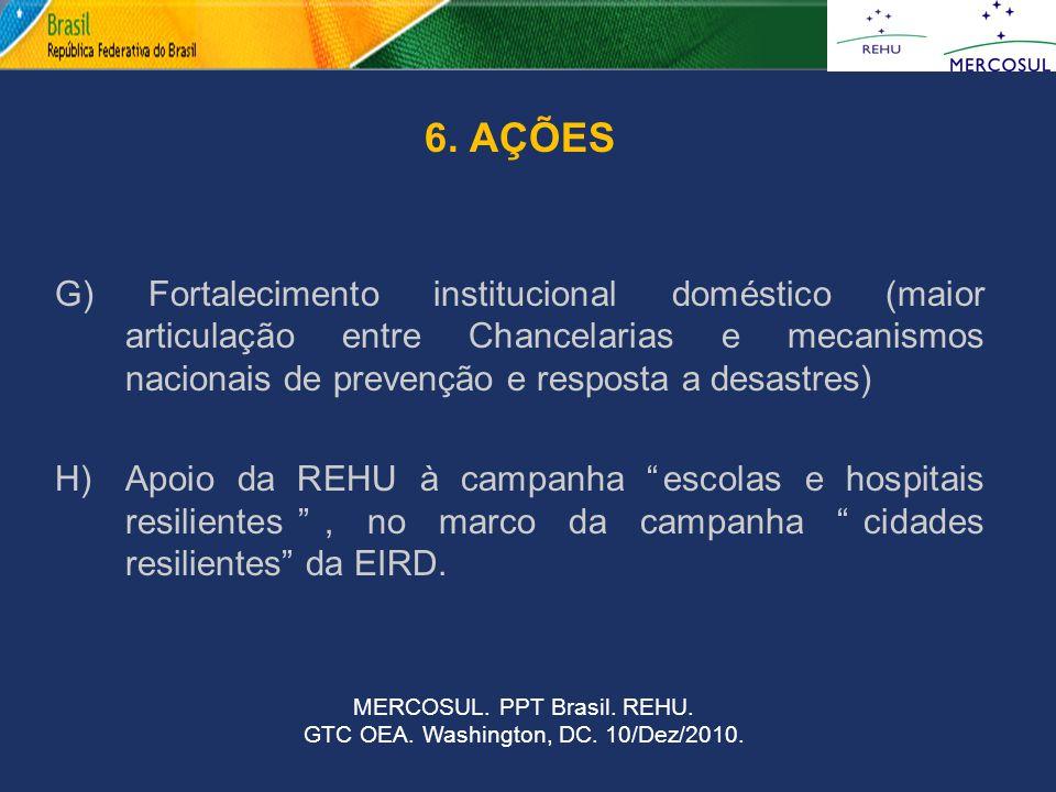 6. AÇÕES G) Fortalecimento institucional doméstico (maior articulação entre Chancelarias e mecanismos nacionais de prevenção e resposta a desastres) H
