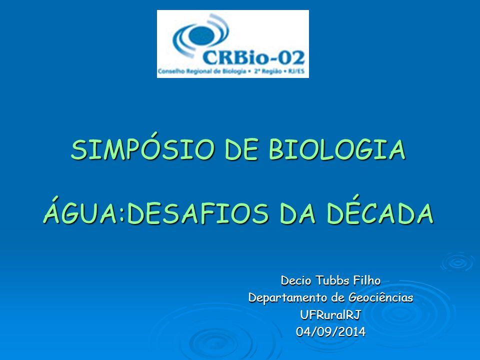 SIMPÓSIO DE BIOLOGIA ÁGUA:DESAFIOS DA DÉCADA Decio Tubbs Filho Departamento de Geociências UFRuralRJ04/09/2014