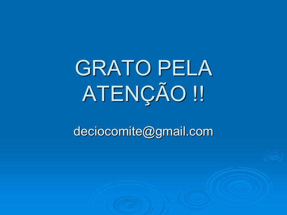 GRATO PELA ATENÇÃO !! deciocomite@gmail.com