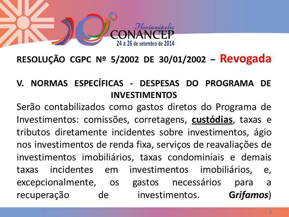 RESOLUÇÃO CGPC Nº 5/2002 DE 30/01/2002 – Revogada V. NORMAS ESPECÍFICAS - DESPESAS DO PROGRAMA DE INVESTIMENTOS Serão contabilizados como gastos diret