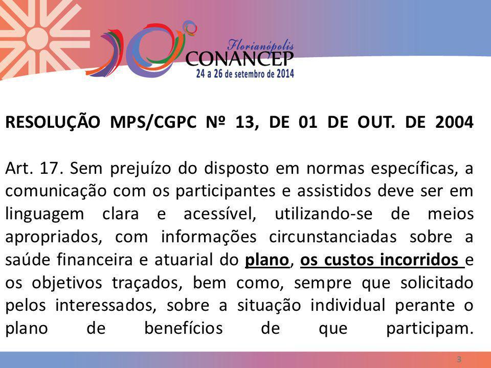 RESOLUÇÃO MPS/CGPC Nº 13, DE 01 DE OUT. DE 2004 Art. 17. Sem prejuízo do disposto em normas específicas, a comunicação com os participantes e assistid