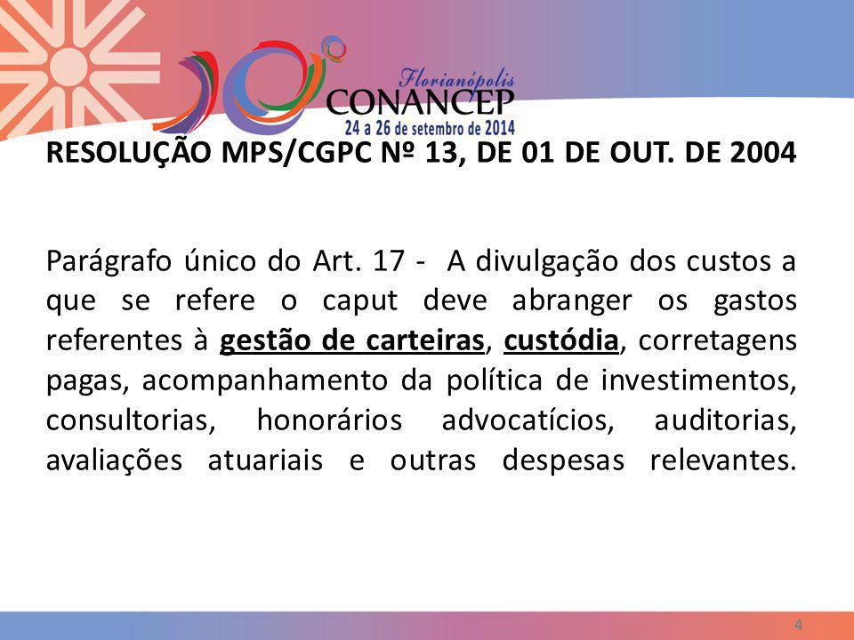 RESOLUÇÃO MPS/CGPC Nº 13, DE 01 DE OUT. DE 2004 Parágrafo único do Art. 17 - A divulgação dos custos a que se refere o caput deve abranger os gastos r